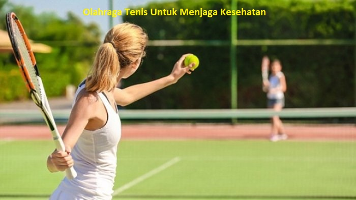 Olahraga Tenis Untuk Menjaga Kesehatan