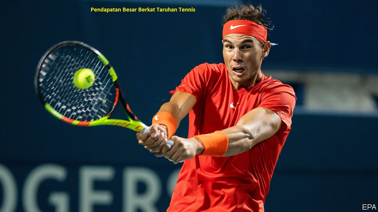 Pendapatan Besar Berkat Taruhan Tennis