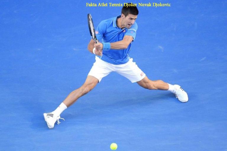Fakta Atlet Tennis Djoker Novak Djokovic