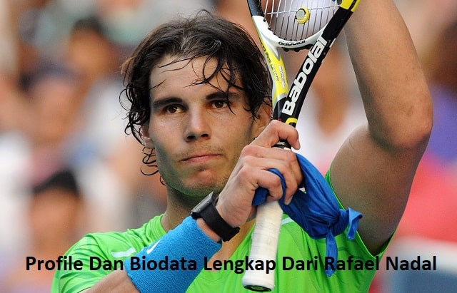 Profile Dan Biodata Lengkap Dari Rafael Nadal