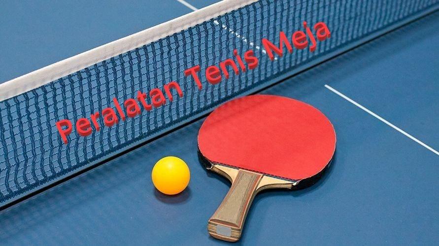 Peralatan Tenis Meja yang Harus Dimiliki